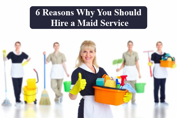 Reasons why you should hire a maid